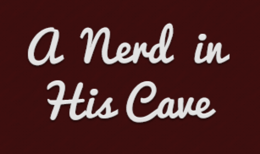 A Nerd in His/Her Cave