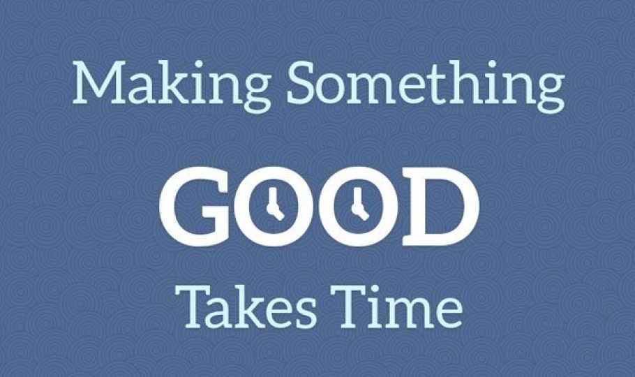 Making Something Good Takes Time