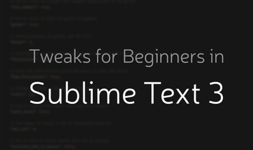 Sublime Text 3 Tweaks for Beginners