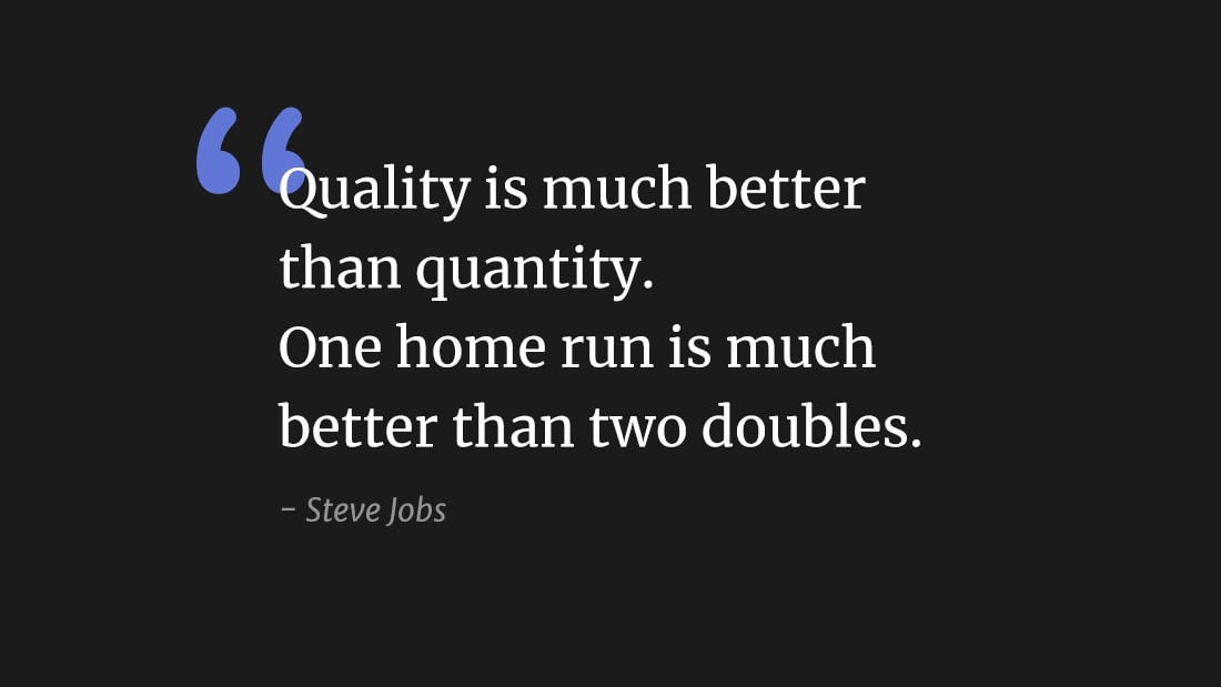 """Quality is much better than quantity. One home run is better than two doubles."" wallpaper"